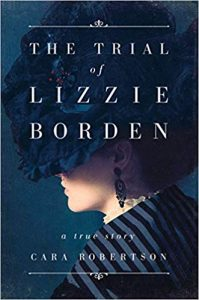 The Trial of Lizzie Borden  a true story by Cara Robertson